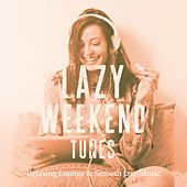 Lazy Weekend Tunes, Vol. 1 (Relaxing Lounge & Smooth Jazz Music) by Various Artists