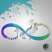 4Ever Classical Music – All Time Classical Music, Always, Never Ending Classics, Famous Composers, Tchaikovsky, Brahms, Continuously by All Time Universe