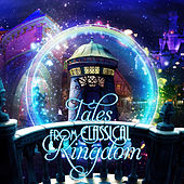 Tales from Classical Kingdom – Magic World Music, Empire of Classical Instruments, Beautiful Moments with Mood Music, Golden Time with Famous Composers, Neverending Story by Magic Music Kingdom Guys