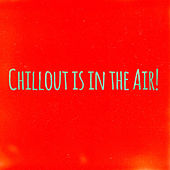 Chilllout Is in the Air! by Various Artists