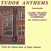 Tudor Anthems from the Oxford Book of Tudor Anthems by Clare College Chapel Choir Cambridge