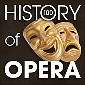 The History of Opera (100 Famous Songs) by Various Artists