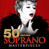 50 Must-Have Soprano Masterpieces by Various Artists