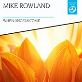 When Angels Come by Mike Rowland