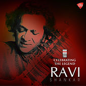 Celebrating the Legend - Ravi Shankar by Ravi Shankar