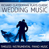 Richard Clayderman Plays Classic Wedding Music: Timeless Instrumental Piano Music by Richard Clayderman