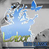 Labor with Classics - Relaxing Music to Reduce Stress During Pregnancy with Haydn, Prokofiev, Satie, Schubert and Other by Pregnancy Soothing Music Masters