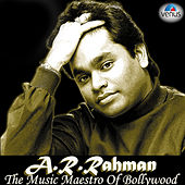 A.R.Rehman the Music Meastro of Bollywood by Various Artists