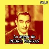 Lo Mejor de Pedro Vargas, Vol. 3 by Pedro Vargas