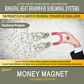 Money Magnet by Binaural Beat Brainwave Subliminal Systems