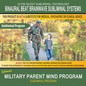 Military Parent Mind Program by Binaural Beat Brainwave Subliminal Systems