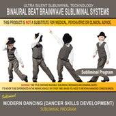 Modern Dancing (Dancer Skills Development) by Binaural Beat Brainwave Subliminal Systems