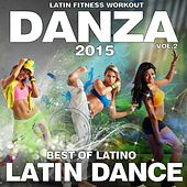 DANZA 2015, VOL.2 - LATIN FITNESS WORKOUT - BEST OF LATIN DANCE (Merengue, Reggaeton, Kuduro, Salsa, Bachata, Kizomba, Latin Fitness, Cubaton, Dembow, Latin Club Hits) by Various Artists