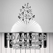30 Amazing Classical: Music for Studying – Vision fugitives, Classical Famous Composers, Increase Brain Power, Perfect Harp & Piano Music by Various Artists