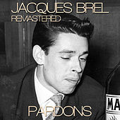 Jacques Brel Pardons Remastered by Jacques Brel