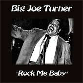 Rock Me Baby by Big Joe Turner