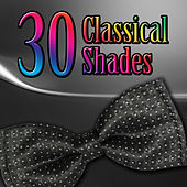 30 Classical Shades – Handel & Stravinsky and Other, Instrumental Music, Meditation, Mood & Chamber Music, Reflexology by Various Artists