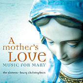 A Mother's Love - Music For Mary by The Sixteen