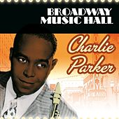 Broadway Music Hall - Charlie Parker by Charlie Parker