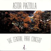 Astor Piazzolla: The Central Park Concert by Astor Piazzolla