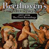Beethoven's Complete Symphonies 1927-1938 The First Recordings by Ludwig van Beethoven
