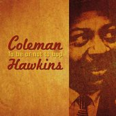 To Be Or Not To Bop by Coleman Hawkins