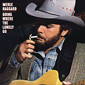 Going Where The Lonely Go by Merle Haggard