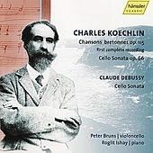 Koechlin: Chansons bretonnes op. 115 - first complete reecording / Cello Sonata op. 66 and Debussy: Cello Sonata by Peter Bruns