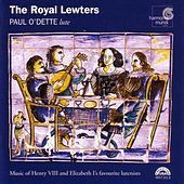 The Royal Lewters - Music of Henry VIII and Elizabeth I's favourite lutenists by Paul O'dette
