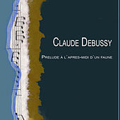 Claude Debussy: Prelude à l`apres-midi d`un faune - Fantasy For Piano And Orchestra - La Plus Que Lente - Valse Romantique by Various Artists