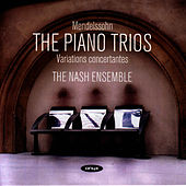 Mendelssohn - The Piano Trios; Variations Concertantes by The Nash Ensemble