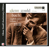 Bach: English Suites, BWV 806 - 808, Volume 1 (Glenn Gould Anniv by Glenn Gould