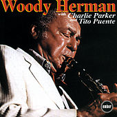 Woody Herman With Charlie Parker And Tito Puente by Various Artists