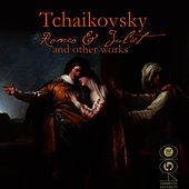 Tchaikovsky: Romeo & Juliet And Other Works by Pyotr Ilyich Tchaikovsky