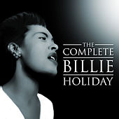 The Complete Billie Holiday by Billie Holiday