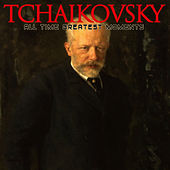 Tchaikovsky: All Time Greatest Moments by Pyotr Ilyich Tchaikovsky