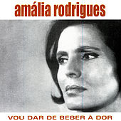 Vou Dar De Beber À Dor von Amalia Rodrigues