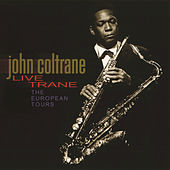Live Trane: The European Tours by John Coltrane