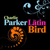 The Latin Bird by Charlie Parker