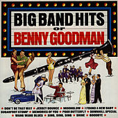 Big Band Hits of Benny Goodman by Benny Goodman