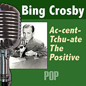 Ac-cent-tchu-ate The Positive by Bing Crosby