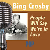 People Will Say We're In Love by Bing Crosby