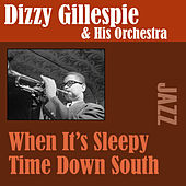 When It's Sleepy Time Down South by Dizzy Gillespie and his Orchestra