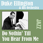 Do Nothin' Till You Hear From Me by Duke Ellington