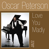 Love You Madly by Oscar Peterson