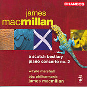 MACMILLAN: Scotch Bestiary (A) / Piano Concerto No. 2 by Wayne Marshall