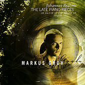 The Late Piano Pieces by Markus Groh