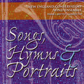 Songs, Hymns & Portraits by New England Conservatory Wind Ensembe