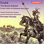 ELGAR: Black Knight (The) / Scenes from the Bavarian Highlands by Richard Hickox