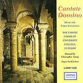 Cantate Domino - Music for Three Evensongs by Durham The Chapel Choir of University College